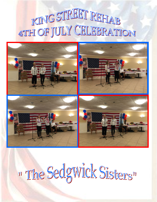 King Street Rehab was happy to host the Sedgwick Sisters on the 4th of July!